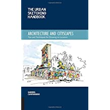 By Gabriel Campanario The Urban Sketching Handbook: Architecture and Cityscapes: Tips and Techniques for Drawing on Locati [Flexibound]
