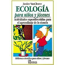 Ecologia para ninos y jovenes: Actividades superdivertidas para el aprendizaje de la ciencia (Biblioteca Cientifica Para Ninos Y Jovenes)