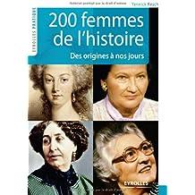 200 femmes de l'histoire: Des origines à nos jours