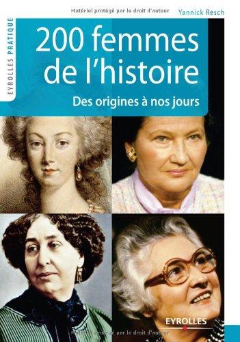 200 Femmes de l'histoire : Des origines à nos jours par Yannick Resch