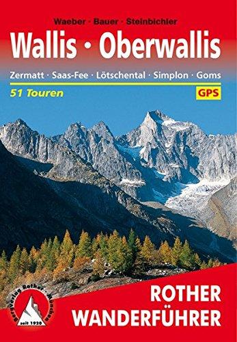 Preisvergleich Produktbild Wallis - Oberwallis. Zermatt - Saas-Fee - Lötschental - Simplon - Goms: 51 Touren. Mit GPS-Tracks (Rother Wanderführer)
