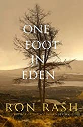 One Foot in Eden by Ron Rash (2011-02-28)