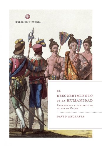 Descargar Libro El descubrimiento de la humanidad: Encuentros atlánticos en la era de Colón (Libros de Historia) de David Abulafia
