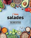 I love les salades - 150 recettes...