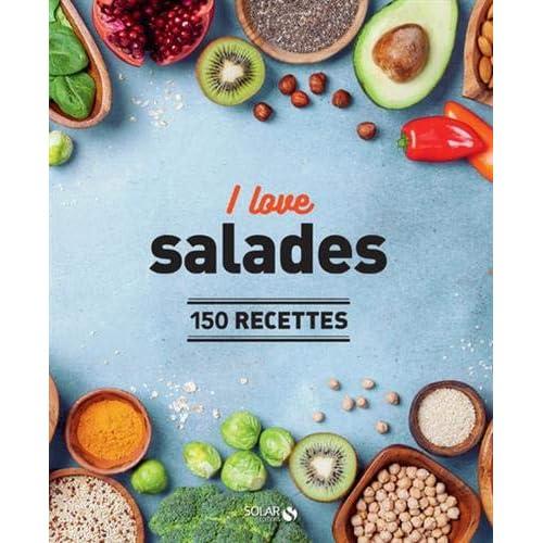 I love les salades - 150 recettes
