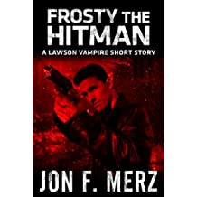 Frosty The Hitman: A Lawson Vampire Story #14: A Supernatural Espionage Urban Fantasy Series (The Lawson Vampire Series)