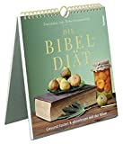 Die Bibel-Diät: Gesund fasten & abnehmen mit der Bibel