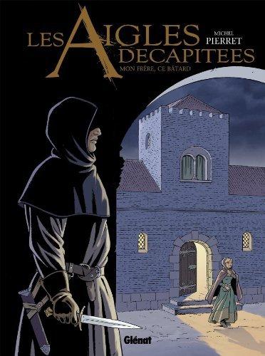 Les Aigles Decapitees - Tome 26 : Mon frère, ce bâtard de Michel Pierret (3 septembre 2014) Album