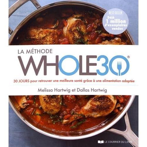 La Méthode Whole30 : 30 jours pour retrouver une meilleure santé grâce à une alimentation adaptée