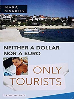 NEITHER A DOLLAR NOR A EURO, ONLY TOURISTS: ONLY TOURISTS (English Edition) par [Markusi, Mara]
