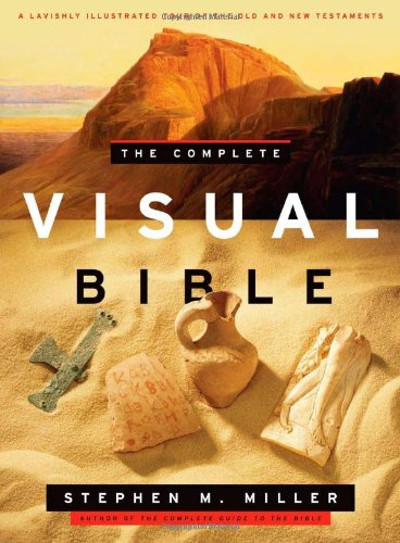 The Complete Visual Bible: A Lavishly Illustrated Tour of the Old and New Testament