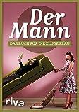 Der Mann: Das Buch für die kluge Frau
