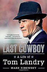 The Last Cowboy - A Life of Tom Landry