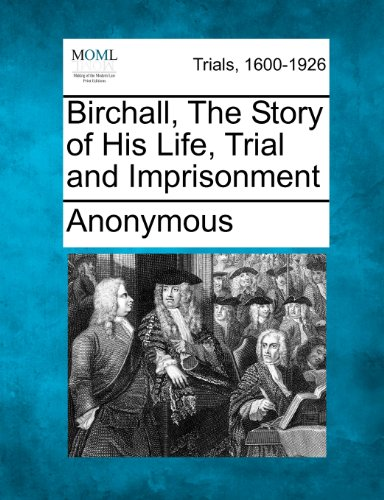 Birchall, The Story of His Life, Trial and Imprisonment