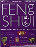 Encyclopédie illustrée du Feng Shui - Guide pratique d'un art de vivre