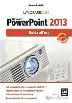 Lavorare con Microsoft PowerPoint 2013 (Digital LifeStyle Pro) di [Valli, Alessandro]