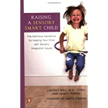 Raising A Sensory Smart Child: The Definitive Handbook for Helping Your Child with Sensory Integration Issues