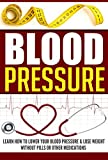 Blood Pressure: Learn How to Lower Your Blood Pressure & Lose Weight without Pills or other medications (English Edition)