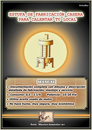 Manual para fabricar una estufa que utiliza aceite usado de motor: Como hacer una estufa que utiliza aceite usado de motor (Maestro doméstico nº 1)