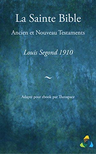 Téléchargement La Sainte Bible, traduction Louis Segond 1910: Adapté pour ebook par Theospace pdf, epub ebook