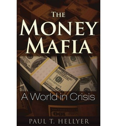 [(The Money Mafia: A World in Crisis)] [Author: Paul T. Hellyer] published on (October, 2014)