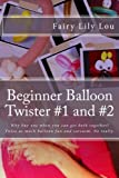 1-2: Beginner Balloon Twister #1 and #2: Why buy one when you can get both together? Twice as much balloon fun and sarcasm. No really.: Volume 1 (Balloon Twisters)