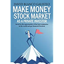 Make Money in the Stock Market as a Private Investor: Invest in the supermarket of the best companies in the world and get financial freedom (English Edition)