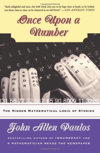 Once Upon A Number: The Hidden Mathematical Logic of Stories by Paulos, . (1999) Paperback