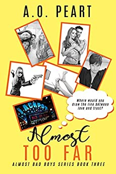 Almost Too Far (Almost Bad Boys #3) by [Peart, A.O.]