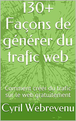 130+ Façons de générer du trafic web: Comment créer du trafic sur le web gratuitement