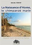 La Naissance d'Homo, le chimpanzé marin - Quand l'outil devient le maître