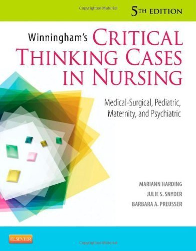 Winningham's Critical Thinking Cases in Nursing: Medical-Surgical, Pediatric, Maternity, and Psychiatric, 5e 5th (fifth) Edition by Mariann M. Harding MSN RN CNE, Julie S. Snyder, Barbara A. P published by Mosby (2012)