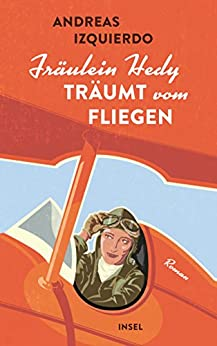 Fräulein Hedy träumt vom Fliegen: Roman (insel taschenbuch) von [Izquierdo, Andreas]