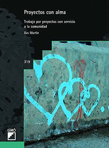 Proyectos con alma. Trabajo por proyectos con servicio a la comunidad (GRAO - CASTELLANO)
