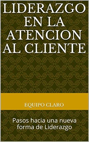 Portada del libro Liderazgo en la Atencion al Cliente: Pasos hacia una nueva forma de Liderazgo