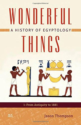 Wonderful Things: A History of Egyptology 1: From Antiquity to 1881 by Jason Thompson (March 30, 2015) Hardcover