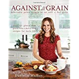 Against All Grain: Delectable Paleo Recipes to Eat Well & Feel Great by Danielle Walker (2013-07-30)