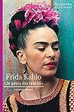 Frida Kahlo - Découvertes Gallimard: Je peins ma réalité