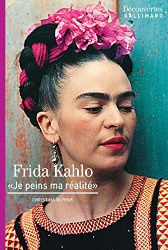 Frida Kahlo - Découvertes Gallimard: Je peins ma réalité (French ...