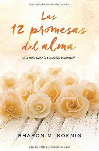 Las 12 promesas del alma. Una guia para la sanacion espiritual por Sharon M. Koenig