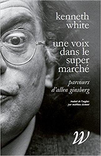 Une voix dans le supermarch : Parcours d'Allen Ginsberg
