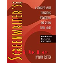 Screenwriter's Bible: A Complete Guide to Writing, Formatting & Selling Your Script