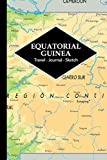 Equatorial Guinea Travel Journal: Write and Sketch Your Equatorial Guinea Travels, Adventures and Memories