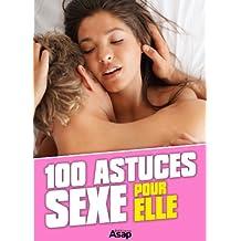 100 astuces sexe pour elle (French Edition)