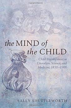 The Mind of the Child: Child Development in Literature, Science and Medicine, 1840-1900 par [Shuttleworth, Sally]