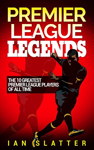 free kindle book Premier League Legends: The 10 greatest Premier League players of all time