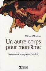 Un autre corps pour mon âme - Souvenirs de voyage dans l'au-delà de Newton. Michael (2008) Broché
