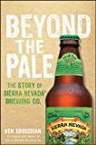 Beyond the Pale: The Story of Sierra Nevada Brewing Co. (English Edition)