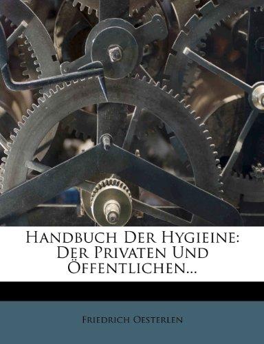 Handbuch Der Hygieine: Der Privaten Und Öffentlichen.