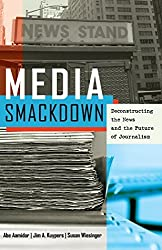 Media Smackdown: Deconstructing the News and the Future of Journalism by Abe Aamidor (2013-04-30)